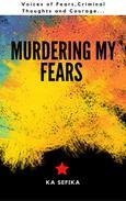 Murdering My Fears