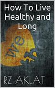 How To Live Healthy and Long