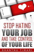 Stop Hating Your Job And Take Control Of Your Life
