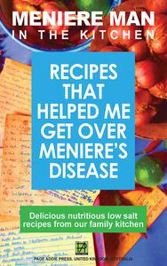 Meniere Man in the Kitchen. Recipes That Helped Me Get Over Meniere's