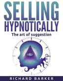 Selling Hypnotically. The Art Of Suggestion