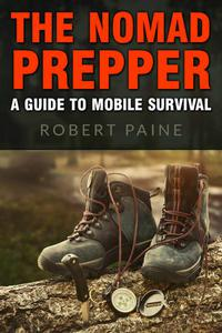 The Nomad Prepper: A Guide to Mobile Survival