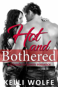 Hot and Bothered: A Friends to Lovers Romance