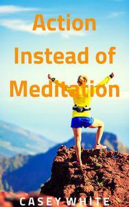 Action Instead of Meditation