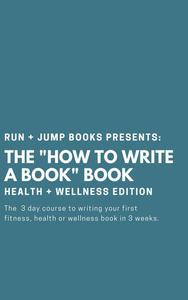 """The """"How To Write A Book"""" Book // Health + Wellness Edition"""
