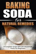 Baking Soda For Natural Remedies: A Complete Guide With DIY Household Hacks For Beginners