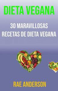 Dieta Vegana: 30 Maravillosas Recetas De Dieta Vegana