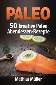 Paleo: 50 kreative Paleo Abendessen-Rezepte