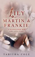 Lily, Martin & Frankie: A Transgender Boy Girl Love Story (Multiple partner, double penetration, transsexual, m/f/t-girl orgy)