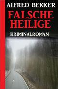 Falsche Heilige: Kriminalroman