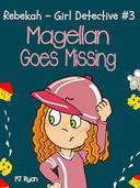 Rebekah - Girl Detective #3: Magellan Goes Missing