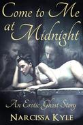 Come To Me At Midnight: An Erotic Ghost Story (Paranormal Menage Erotica)