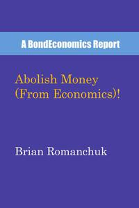 Abolish Money (From Economics)!