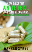 How to Setup an Herbal Supplement Company: (And Make Passive Income From It)