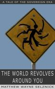 The World Revolves Around You -- A Tale of the Sovereign Era