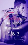 Falling for the Alpha Billionaire 2 & 3