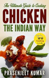 The Ultimate Guide to Cooking Chicken the Indian Way