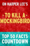 To Kill a Mockingbird: Top 50 Facts Countdown