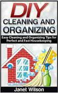 DIY Cleaning and Organizing: Easy Cleaning and Organizing Tips for Perfect and Fast Housekeeping