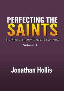 Perfecting the Saints: Bible lessons, Teachings and Sermons.