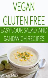 Vegan Gluten Free  Easy Soup, Salad, and Sandwich Recipes