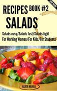 #2 SALADS RECIPES - The Ultimate Salads Breakfast: Book #2: Salads easy/Salads fast/Salads light