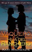 El vaquero y la hija del ranchero (Una saga de romance histórico al estilo Western. Parte 2)