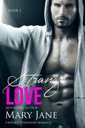 Strange LOVE: An Alpha Bad Boy Billionaire Romance (Book 1)