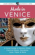 Made in Venice: A Travel Guide to Murano Glass, Carnival Masks, Gondolas, Lace, Paper, & More