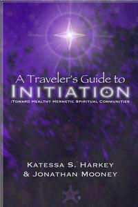 A Traveler's Guide to Initiation Toward Healthy Hermetic Spiritual Communities
