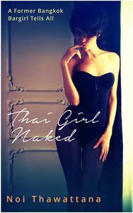 Thai Girl Naked: A Former Bangkok Bargirl Tells All