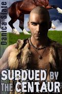 Subdued by the Centaur (Interspecies Beast Erotica)