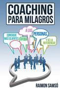 Coaching para milagros: consigue más clientes, ayuda a más personas
