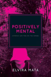 Positively Mental: Stories Written on the Verge