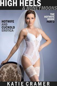 High Heels and Honeymoons (Hotwife and Cuckold Interracial Erotica)