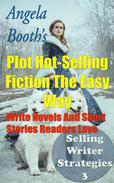 Plot Hot-Selling Fiction The Easy Way: How To Write  Novels And Short Stories Readers Love