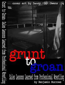 Grunt to Groan: Sales Lessons Learned from Professional Wrestling