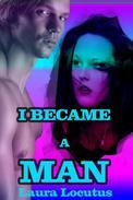 I Became a Man (Gender Transformation, Gender Swap Erotica)