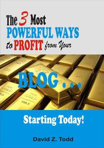 The 3 Most Powerful Ways to Profit from Your Blog . . . Starting Today!