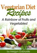 Vegetarian Diet Recipes: A Rainbow of Fruits and Vegetables!