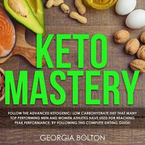 Keto Mastery Follow the Advanced Ketogenic/ Low Carbohydrate Diet That Many Top Performing Men and Women Athletes Have Used For Reaching Peak Performance, By Following This Complete Dieting Guide!