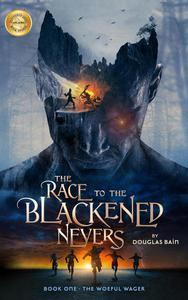 The Race to the Blackened Nevers Book 1, The Woeful Wager