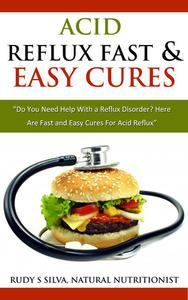 Fastest and Easiest Cures For Acid Reflux