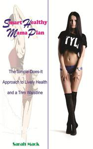 SMART HEALTHY MAMA PLAN THE SIMPLE-DOES-IT APPROACH LIVELY HEALTHY & A TRIM   WAISTLINE