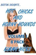 Hot Chicks and Horny Hounds Vol. I- 8 pack BUNDLE (Taboo Bestiality First Time Knotting Zoophilia Dog Sex  Dominance)