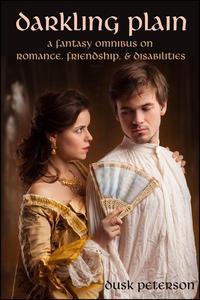 Darkling Plain: A fantasy omnibus on romance, friendship, and disabilities