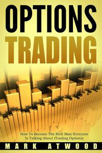 Options Trading: How To Become The Rich Man Everyone Is Talking About (Trading Options)