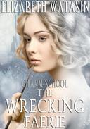 The Wrecking Faerie: A Charm School Novella
