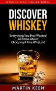 Discover Whiskey - Everything You Ever Wanted To Know About Choosing A Fine Whiskey!