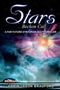 Stars Beckon Call: A Far Future Dystopian Sci-Fi Thriller